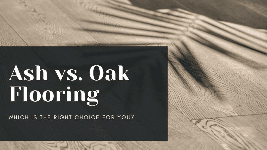 Ash Engineered Flooring vs. Oak Engineered Flooring